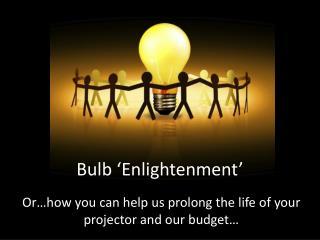 Bulb 'Enlightenment'