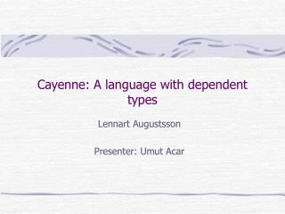 Cayenne: A language with dependent types