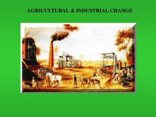 AGRICULTURAL & INDUSTRIAL CHANGE