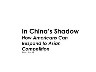 In China's Shadow How Americans Can Respond to Asian Competition