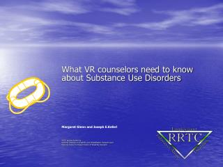 What VR counselors need to know about Substance Use Disorders Margaret Glenn and Joseph E.Keferl RRTC project funded by