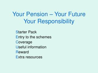 Your Pension – Your Future Your Responsibility