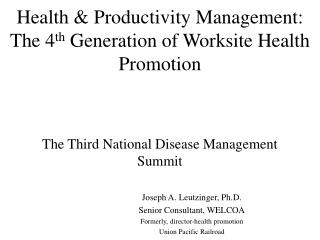 Health & Productivity Management:  The 4 th  Generation of Worksite Health Promotion