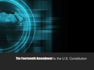 The Fourteenth Amendment to the U.S. Constitution