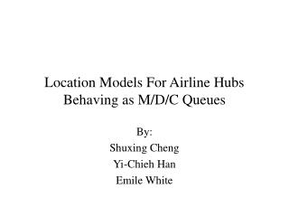 Location Models For Airline Hubs Behaving as M/D/C Queues