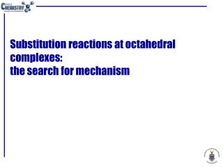 Substitution reactions at octahedral complexes: the search for mechanism