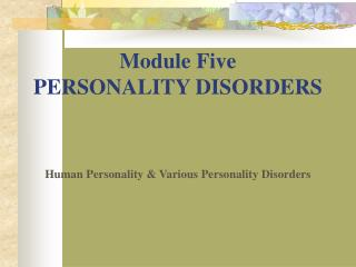 Module Five PERSONALITY DISORDERS