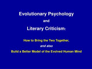 Evolutionary Psychology and  Literary Criticism : How to Bring the Two Together, and also Build a Better Model of the Ev