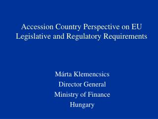Accession Country Perspective on EU Legislative and Regulatory Requirements