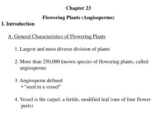 Chapter 23 Flowering Plants (Angiosperms) I. Introduction A. General Characteristics of Flowering Plants