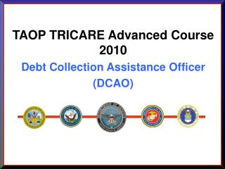 TAOP TRICARE Advanced Course 2010 Debt Collection Assistance Officer (DCAO)
