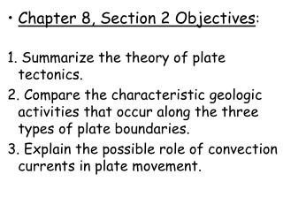 Chapter 8, Section 2 Objectives : 1. Summarize the theory of plate tectonics.