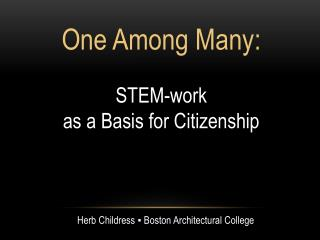 One Among Many: STEM-work  as a Basis for Citizenship