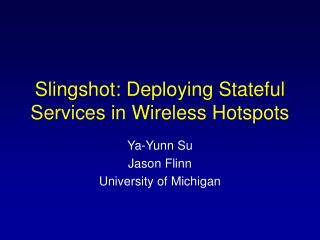 Slingshot: Deploying Stateful Services in Wireless Hotspots