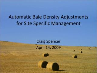 Automatic Bale Density Adjustments for Site Specific Management