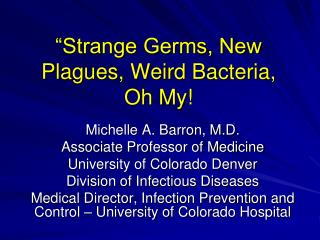 """Strange Germs, New Plagues, Weird Bacteria, Oh My!"