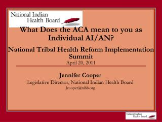 What Does the ACA mean to you as Individual AI/AN? National Tribal Health Reform Implementation Summit April 20, 2011