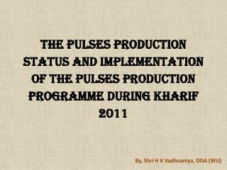 the Pulses Production status and Implementation of the Pulses Production Programme during Kharif 2011