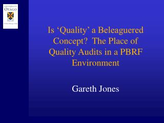 Is 'Quality' a Beleaguered Concept?  The Place of Quality Audits in a PBRF Environment