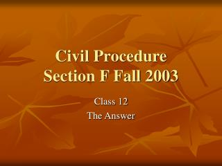 Civil Procedure Section F Fall 2003