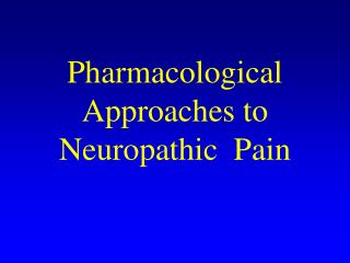 Pharmacological Approaches to Neuropathic  Pain