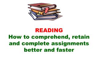 READING How to comprehend, retain and complete assignments  better and faster