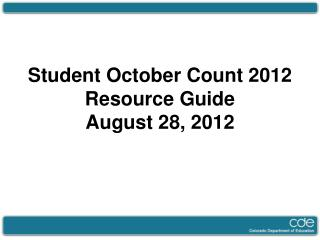 Student October Count 2012 Resource Guide August 28, 2012