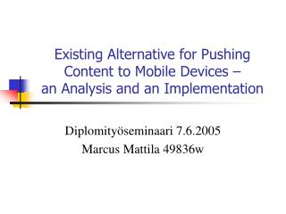 Existing Alternative for Pushing Content to Mobile Devices –  an Analysis and an Implementation