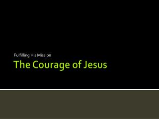 The Courage of Jesus