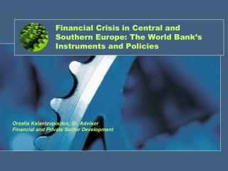 Financial Crisis in Central and  Southern Europe: The World Bank's Instruments and Policies