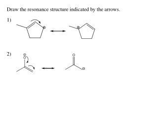Draw the resonance structure indicated by the arrows.