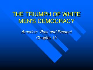 THE TRIUMPH OF WHITE MEN'S DEMOCRACY