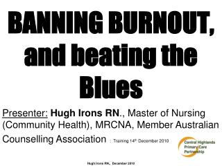 BANNING BURNOUT, and beating the Blues