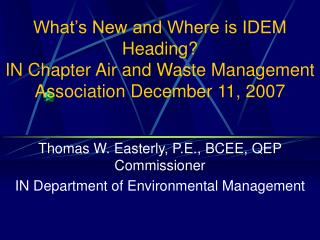 What's New and Where is IDEM Heading? IN Chapter Air and Waste Management Association December 11, 2007