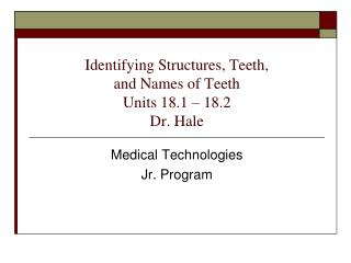 Identifying Structures, Teeth, and Names of Teeth Units 18.1 – 18.2 Dr. Hale