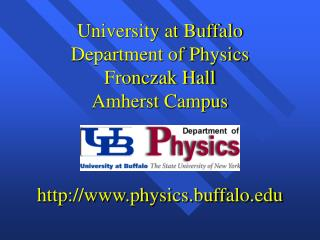 University at Buffalo Department of Physics Fronczak Hall Amherst Campus http://www.physics.buffalo.edu