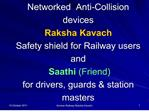 Networked  Anti-Collision devices Raksha Kavach Safety shield for Railway users and  Saathi Friend for drivers, guards