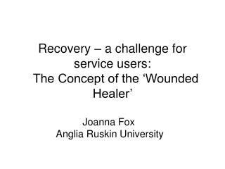 Recovery – a challenge for service users:   The Concept of the 'Wounded Healer'