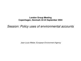 London Group Meeting Copenhagen, Denmark 22-24 September 2004 Session: Policy uses of environmental accounts