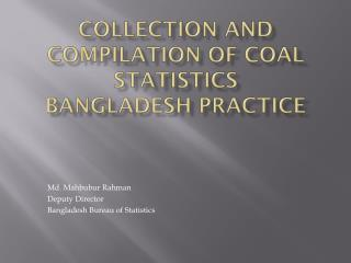 Collection  and  Compilation  of Coal  Statistics Bangladesh Practice