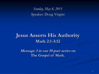 Jesus Asserts His Authority Mark 2:1-3:12 Message 3 in our 10-part series on The Gospel of Mark.