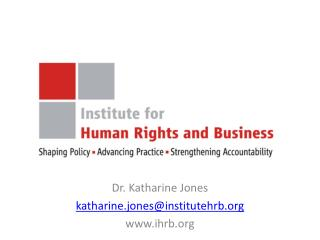 Dr. Katharine Jones katharine.jones@institutehrb.org www.ihrb.org