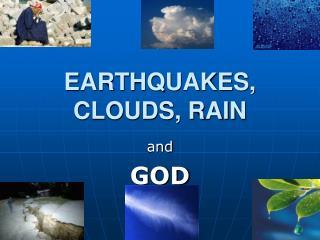 EARTHQUAKES, CLOUDS, RAIN