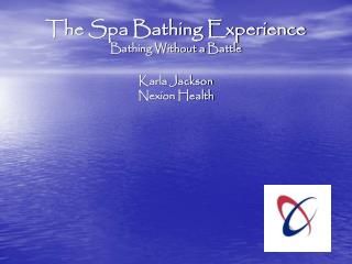 The Spa Bathing Experience Bathing Without a  Battle