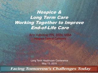 Hospice &   Long Term Care Working Together to Improve  End-of-Life Care