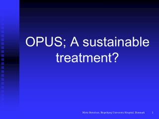 OPUS; A sustainable treatment?