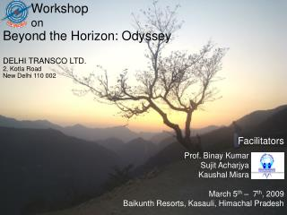 Workshop  on Beyond the Horizon: Odyssey DELHI TRANSCO LTD. 2, Kotla Road New Delhi 110 002