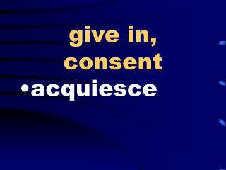 give in, consent