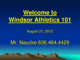 Welcome to  Windsor Athletics 101 Mr.  Naucke  636.464.4429