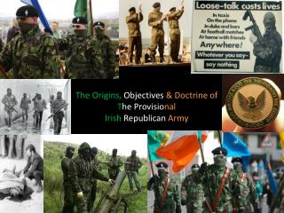 The Origins,  Objectives & Doctrine of T he Provisio nal Irish  Republican Army